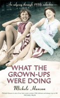 What The Grown-ups Were Doing by Michele Hanson